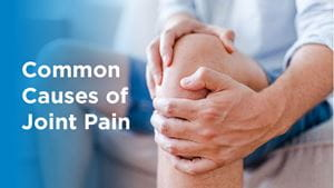 Common causes of joint pain and man holding knee.
